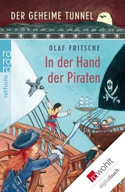 Der geheime Tunnel: In der Hand der Piraten von Fritsche,  Olaf, Korthues,  Barbara
