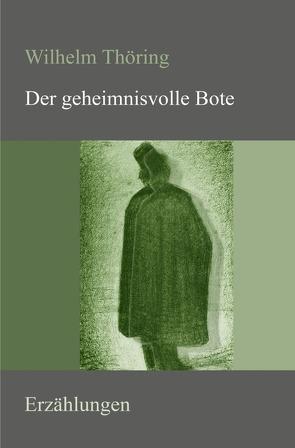 Der geheimnisvolle Bote von Thöring,  Wilhelm