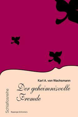 Der geheimnisvolle Fremde von Lach,  Roman, von Wachsmann,  Karl A.