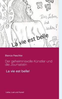 Der geheimnisvolle Künstler und die Journalistin von Paschke,  Bianca