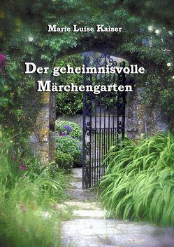 Der geheimnisvolle Märchengarten von Kaiser,  Marie L