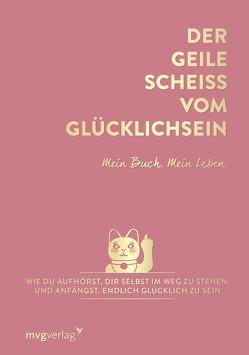 Der geile Scheiß vom Glücklichsein – Mein Buch. Mein Leben. von Weidlich,  Andrea
