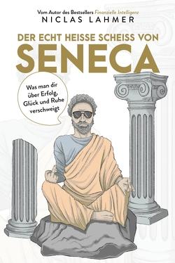 Der echt heiße Scheiß von Seneca von Lahmer,  Niclas
