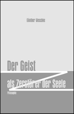 Der Geist als Zerstörer der Seele von Weschke,  Günther