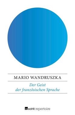 Der Geist der französischen Sprache von Wandruszka,  Mario