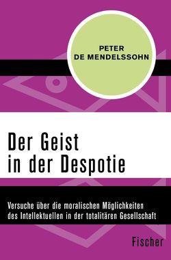 Der Geist in der Despotie von Gregor-Dellin,  Martin, Mendelssohn,  Peter de
