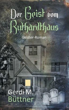 Der Geist vom Ruthardthaus von Büttner,  Gerdi M.