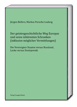 Der geistesgeschichtliche Weg Europas und seine inhärenten Schranken von Bellers ,  Jürgen, Porsche-Ludwig,  Markus