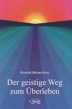 Der geistige Weg zum Überleben von Börner-Kray,  Brunhild