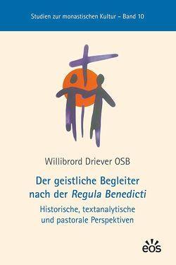 Der geistliche Begleiter nach der Regula Benedicti von Driever,  Willibrord