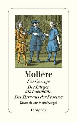 Der Geizige / Der Bürger als Edelmann / Der Herr aus der Provinz von Molière, Weigel,  Hans