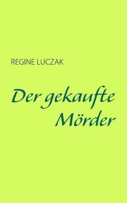 Der gekaufte Mörder von Luczak,  Regine
