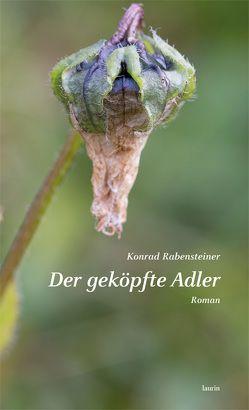 Der geköpfte Adler von Rabensteiner,  Konrad