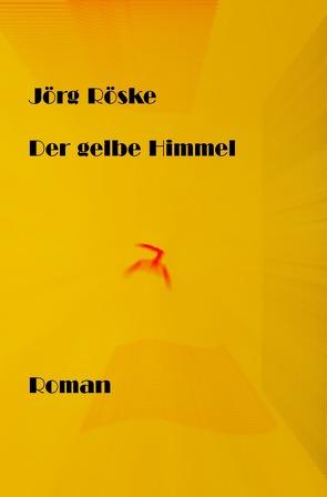 Der gelbe Himmel von Röske,  Jörg