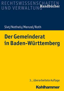 Der Gemeinderat in Baden-Württemberg von Menzel,  Jörg, Notheis,  Klaus, Roth,  Eberhard, Sixt,  Werner