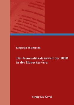 Der Generalstaatsanwalt der DDR in der Honecker-Ära von Wiezoreck,  Siegfried