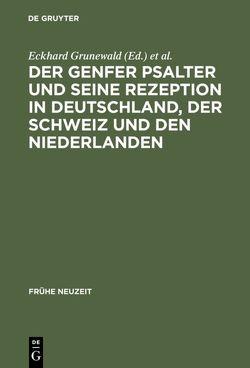 Der Genfer Psalter und seine Rezeption in Deutschland, der Schweiz und den Niederlanden von Grunewald,  Eckhard, Jürgens,  Henning P, Luth,  Jan R.