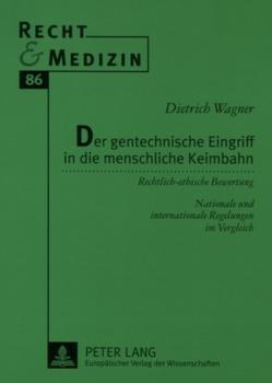 Der gentechnische Eingriff in die menschliche Keimbahn von Wagner,  Dietrich