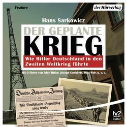 Der geplante Krieg – wie Hitler Deutschland in den 2. Weltkrieg führte (AT) von Heynold,  Helge, Holonics,  Nico, Primus,  Bodo, Sarkowicz,  Hans, Winkelmann,  Helmut, Wolf,  Andrea