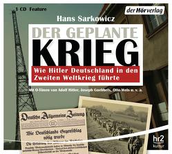 Der geplante Krieg – wie Hitler Deutschland in den Zweiten Weltkrieg führte von Heynold,  Helge, Holonics,  Nico, Primus,  Bodo, Sarkowicz,  Hans, Winkelmann,  Helmut, Wolf,  Andrea