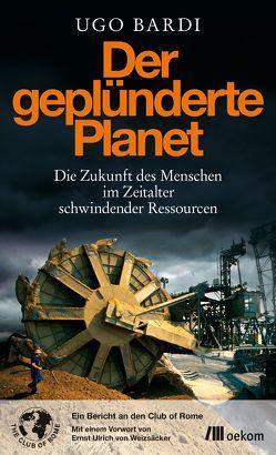 Der geplünderte Planet von Bardi,  Ugo, Freundl,  Hans, Leipprand,  Eva, Pfeiffer,  Thomas, Roller,  Werner, Schlatterer,  Heike