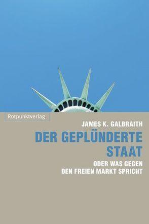 Der geplünderte Staat von Galbraith,  James K., Stäuber,  Peter