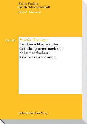 Der Gerichtsstand des Erfüllungsortes nach der Schweizerischen Zivilprozessordnung von Hedinger,  Martin