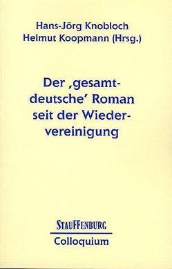 Der 'gesamtdeutsche' Roman seit der Wiedervereinigung von Knobloch,  Hans J, Koopmann,  Helmut