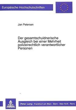 Der gesamtschuldnerische Ausgleich bei einer Mehrheit polizeirechtlich verantwortlicher Personen von Petersen,  Jan