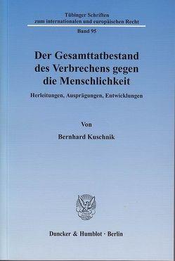 Der Gesamttatbestand des Verbrechens gegen die Menschlichkeit. von Kuschnik,  Bernhard