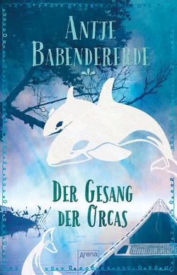 Der Gesang der Orcas von Babendererde,  Antje