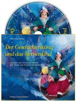 Der Geschichtenkönig und das Sternenkind von Christmann,  Kirsten, Köhler,  Christoph, Köhler,  Henning