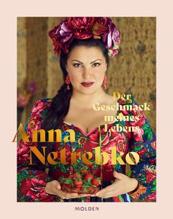 Der Geschmack meines Lebens von Netrebko,  Anna