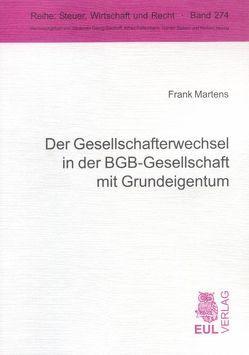 Der Gesellschafterwechsel in der BGB-Gesellschaft mit Grundeigentum von Martens,  Frank