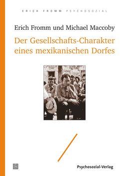 Der Gesellschafts-Charakter eines mexikanischen Dorfes von Fromm,  Erich, Funk,  Rainer, Maccoby,  Michael, Mickel,  Liselotte
