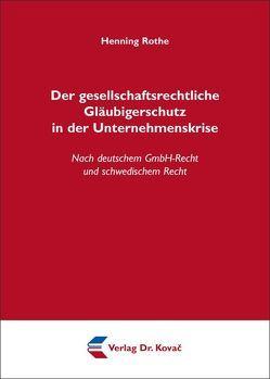 Der gesellschaftsrechtliche Gläubigerschutz in der Unternehmenskrise von Rothe,  Henning