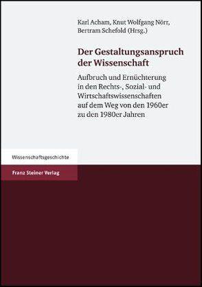 Der Gestaltungsanspruch der Wissenschaft von Acham,  Karl, Nörr,  Knut Wolfgang, Schefold,  Bertram