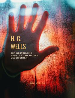 Der gestohlene Bazillus und andere Geschichten von Wells,  H.G.