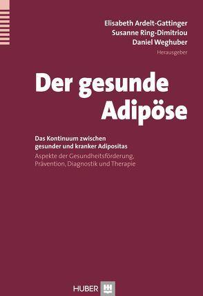 Der gesunde Adipöse von Ardelt-Gattinger,  Elisabeth, Ring-Dimitriou,  Susanne, Weghuber,  Daniel