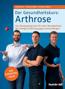 Der Gesundheitskurs: Arthrose von Bach,  Sven, Koenig,  Michael, König,  Patrick