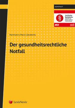 Der gesundheitsrechtliche Notfall von Gerdenits,  Harald, Hartmann,  Astrid, Marzi,  Leopold-Michael
