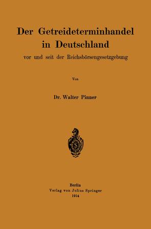 Der Getreideterminhandel in Deutschland vor und seit der Reichsbörsengesetzgebung von Pinner,  Walter