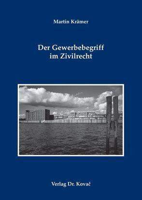 Der Gewerbebegriff im Zivilrecht von Krämer,  Martin