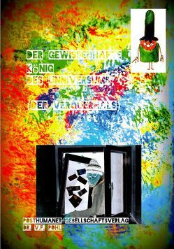 Der Gewissenhafte König des Universums von Neuss,  Elias, Posthumaner Gesellschaftsverlag Dr. V.F. Pohl, Suess,  Liane