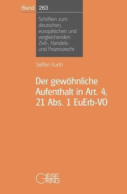 Der gewöhnliche Aufenthalt in Art. 4, 21 Abs. 1 EuErb-VO von Kurth,  Steffen