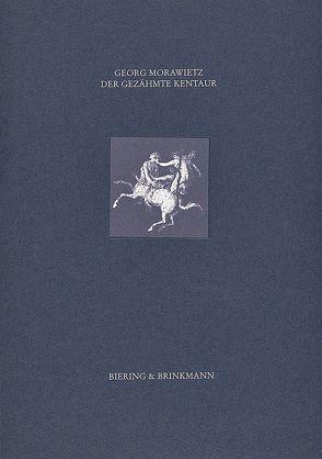 Der gezähmte Kentaur von Morwawietz,  Georg