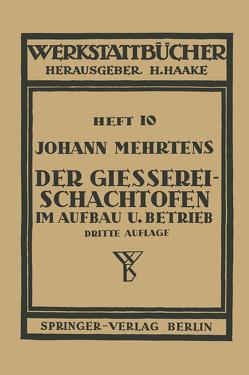 Der Gießerei-Schachtofen im Aufbau und Betrieb von Haake,  H., Mehrtens,  Johann