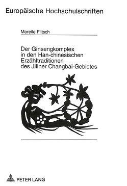 Der Ginsengkomplex in den Han-chinesischen Erzähltraditionen des Jiliner Changbai-Gebietes von Flitsch,  Mareile