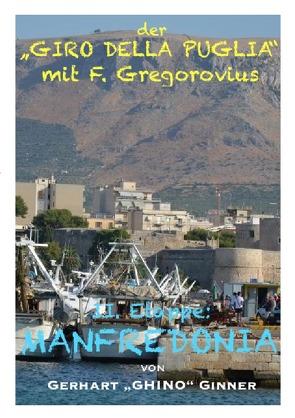 """Der """"GIRO DELLA PUGLIA"""" mit Ferdinand Gregorovius / der """"GIRO DELLA PUGLIA"""" mit F.Gregorovius III. von ginner,  gerhart"""