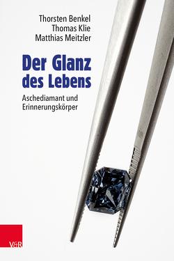 Der Glanz des Lebens von Benkel,  Thorsten, Klie,  Thomas, Meitzler,  Matthias